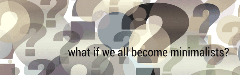 what if we all become minimalists